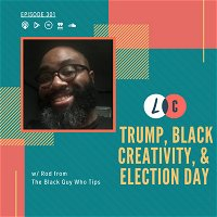 Trump, Black Creativity, and Election Day (w/ Rod from TBGWT)