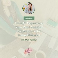 How To Repurpose Your Best Content For More Traffic Using Pinterest with Meagan Williamson [S1E021]