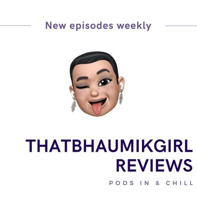 ThatBhaumikGirl Reviews!