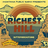 Richest Hill Episode 09: Butte Never Says Die!