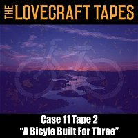 Case 11 Tape 2: A Bicycle Built For Three