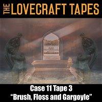 Case 11 Tape 3: Brush, Floss and Gargoyle