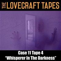 Case 11 Tape 4: Whisperer In The Darkness