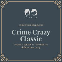 Crime Crazy Classic - Season 3, Episode 12 - In which we define Crime Crazy