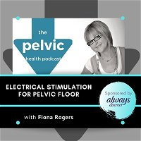 Electrical Stimulation for the Pelvic Floor with Fiona Rogers