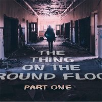The Thing on the Ground Floor Part One