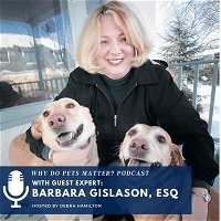 """Barbara Gislason - Animal Law Pioneer and The Soul of Animals on """"Why Do Pets Matter?"""" #151"""