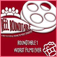 Reel Roundtable 01 - Worst Films Ever