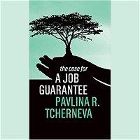 Pavlina Tcherneva: The Many Benefits of a Jobs Guarantee