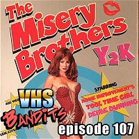 """Ep. 107 """"The Misery Brothers Y2K"""""""