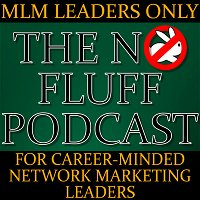 NO FLUFF Session 138: The ONLY WAY to Create Wealth with the Network Marketing Business Model Mini-Series: Part Nine