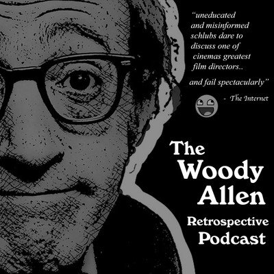 The Woody Allen Retrospective Podcast