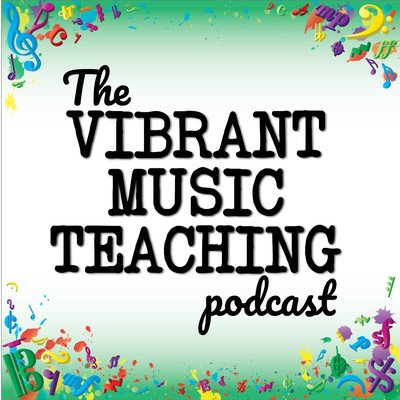 The Vibrant Music Teaching Podcast | Proven and practical tips, strategies and ideas for music teachers