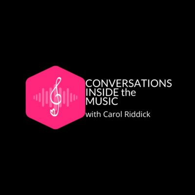 CONVERSATIONS INSIDE the MUSIC with Carol Riddick