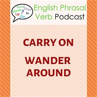 Phrasal Verbs (258): Carry On, Wander Around | Learn Everyday English with Stories