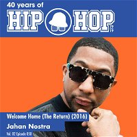 Vol.02E50 - Welcome Home by Jahan Nostra released in 2016 - 40 Years of Hip Hop