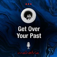 Ep94: How To Get Over Your Past