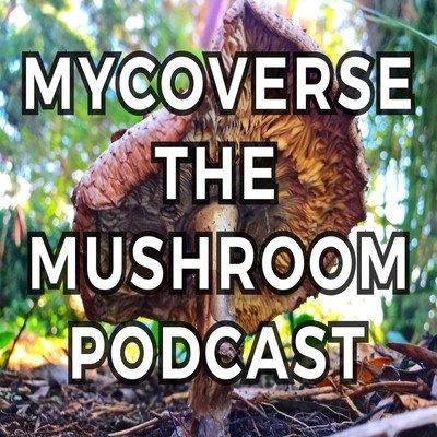 Mycoverse The Mushroom Podcast