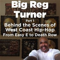 Big Reg Turner - Part 1 -  Behind The Scenes of West Coast Hip-Hop (From Easy E to Death Row)