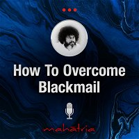 Ep98: How To Stop A Person Who Is Blackmailing You