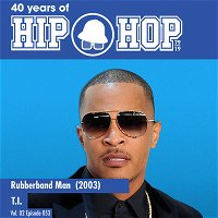 Vol.02E53 - Rubber Band Man by T.I. released in 2003 - 40 Years of Hip Hop