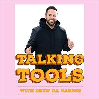 Talking Tools  - Drew Da Barber