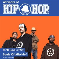 Vol.02E48 - 93 'til Infinity by Souls of Mischiefs released in 1993 - 40 Years of Hip Hop