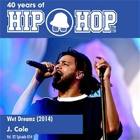 Vol.02E54 - Wet Dreamz  by J. Cole released in 2014 - 40 Years of Hip Hop