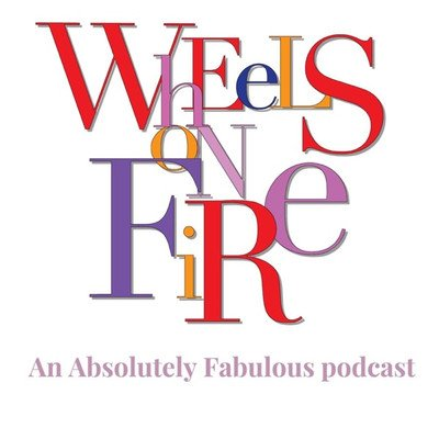 Wheels On Fire : An Absolutely Fabulous Podcast