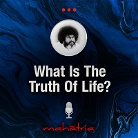 Ep 112: What Is The Truth Of Life?