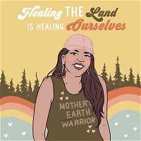 Healing The Land IS Healing Ourselves