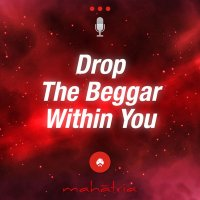 Ep 114: Drop The Beggar Within You