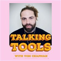 Talking Tools  - Tom Chapman