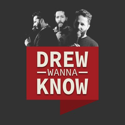 Drew Wanna Know