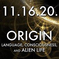 Origin: Language, Consciousness, and Alien Life   MHP 11.16.20.