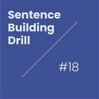 Level 10 Lesson 10 / Sentence Building Drill 18