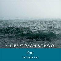 Ep #333: Fear