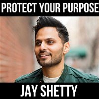 Protect Your Purpose - W/ Jay Shetty