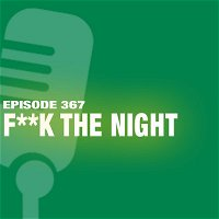 TWiL Episode 367: F**k The Night