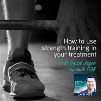 098. How to use strength training in your treatment with David Joyce