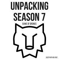 587- Unpacking Season 7 - Game of Thrones Drones