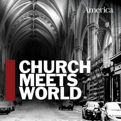 Church Meets World: The America Magazine Podcast