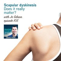 105. Scapular dyskinesis - Does it really matter? with Jo Gibson