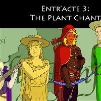 Entr'acte 3: The Plant Chant