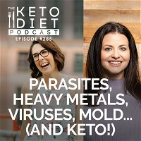#285 Parasites, Heavy Metals, Viruses, Mold... (and keto!) with Dr. Jessica Peatross