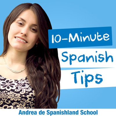 Spanishland School Podcast: Learn Spanish Tips That Improve Your Fluency in 10 Minutes or Less