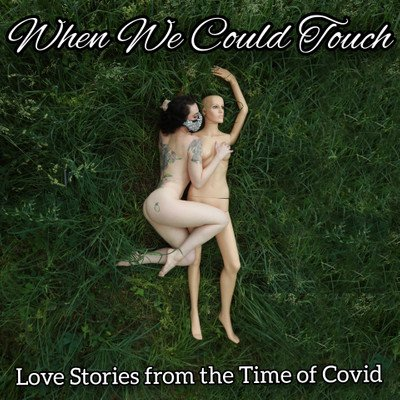 When We Could Touch: Love Stories from the Time of Covid