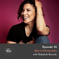 #032: How to Tell Your Story with Rebekah Borucki