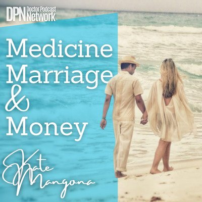 Medicine, Marriage & Money with Dr. Kate Mangona