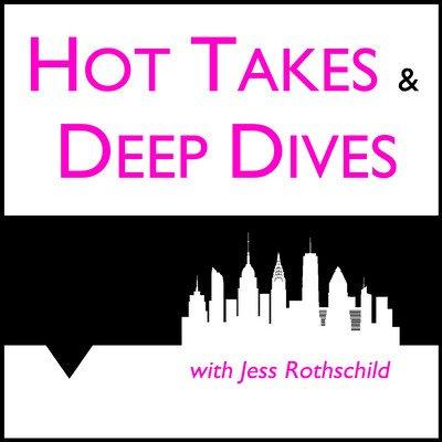 Hot Takes & Deep Dives